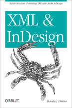 XML and InDesign. Stylish Structure: Publishing XML with Adobe InDesign