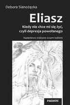 ELIASZ - kiedy nie chce mi się żyć, czyli depresja powołanego. Kapłaństwo widziane oczami kobiety