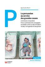 La persuasion au service des grandes causes. Une étude comparative franco-polonaise des campagnes sociétales contre la discrimination raciste, homophobe et sérophobe