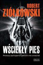 Wściekły pies. Polscy policjanci, jakich nie znacie!