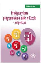 Okładka książki Praktyczny kurs programowania makr w Excelu - od podstaw