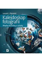 Okładka książki Kalejdoskop fotografii. Między techniką a sztuką