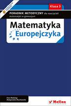 Okładka książki Matematyka Europejczyka. Poradnik metodyczny dla nauczycieli matematyki w gimnazjum. Klasa 3