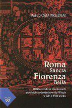 Roma Sancta Fiorenza Bella. Dzieła sztuki w diariuszach polskich podróżników do Włoch w XVI i XVII wieku