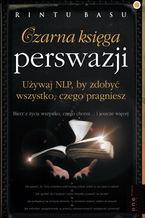 Czarna księga perswazji. Używaj NLP, by zdobyć wszystko, czego pragniesz