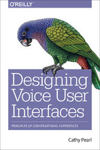 Okładka książki Designing Voice User Interfaces. Principles of Conversational Experiences