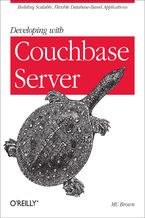 Developing with Couchbase Server. Building Scalable, Flexible Database-Based Applications