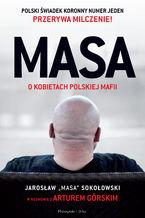 """MASA o kobietach polskiej mafii. Jarosław """"Masa"""" Sokołowski w rozmowie z Arturem Górskim"""