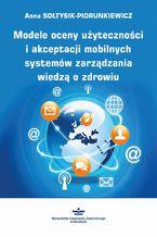 Modele oceny użyteczności i akceptacji mobilnych systemów zarządzania wiedzą o zdrowiu
