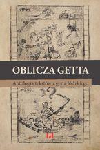Oblicza getta. Antologia literatury z getta łódzkiego. Wydanie drugie