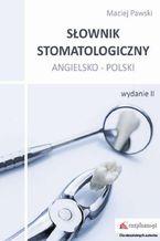 Słownik stomatologiczny angielsko-polski, wyd. II