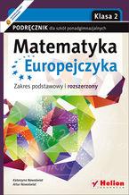 Okładka książki Matematyka Europejczyka. Podręcznik dla szkół ponadgimnazjalnych. Profil podstawowy i rozszerzony. Klasa 2