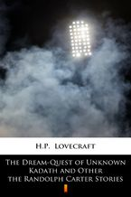 The Dream-Quest of Unknown Kadath and Other the Randolph Carter Stories