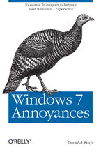 Windows 7 Annoyances. Tips, Secrets, and Solutions