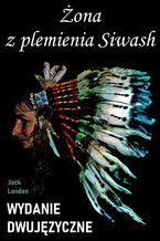 Żona z plemienia Siwash. Wydanie dwujęzyczne z gratisami