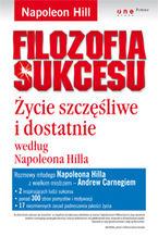 Okładka książki Filozofia sukcesu. Życie szczęśliwe i dostatnie według Napoleona Hilla
