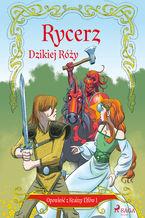 Opowieść z Krainy Elfów 1 - Rycerz Dzikiej Róży