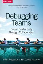Okładka książki Debugging Teams. Better Productivity through Collaboration
