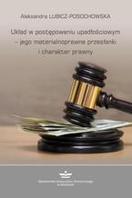 Układ w postępowaniu upadłościowym  jego materialnoprawne przesłanki i charakter prawny