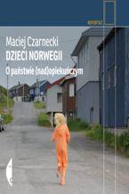 Okładka książki/ebooka Dzieci Norwegii. O państwie (nad)opiekuńczym