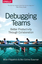 Okładka książki Debugging Teams. Better Productivity through Collaboration