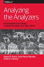 Okładka książki Analyzing the Analyzers. An Introspective Survey of Data Scientists and Their Work