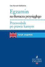 Egzamin na tłumacza przysięgłego Przewodnik po prawie karnym. Język angielski