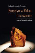 Bursztyn w Polsce i na świecie. Amber in Poland and in the World