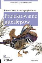 Okładka książki Projektowanie interfejsów. Sprawdzone wzorce projektowe