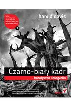 Okładka książki Czarno-biały kadr. Kreatywna fotografia