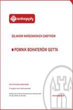 Okładka książki/ebooka Pomnik Bohaterów Getta. Szlakiem warszawskich zabytków