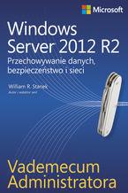 Okładka książki Vademecum administratora Windows Server 2012 R2 Przechowywanie danych, bezpieczeństwo i sieci
