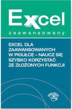 Okładka książki Excel dla zaawansowanych w pigułce. Naucz się szybko korzystać ze złożonych funkcji