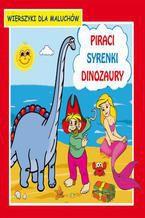 Piraci Syrenki Dinozaury Wierszyki dla maluchów