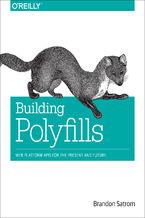 Okładka książki Building Polyfills. Web Platform APIs for the Present and Future