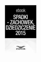 SPADKI - TESTAMENT, ZACHOWEK, DZIEDZICZENIE. ZMIANY W PRAWIE SPADKOWYM 2015 -
