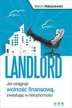 Landlord. Jak osiągnąć wolność finansową, inwestując w nieruchomości