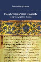 Etos chrześcijańskiej wspólnoty. Socjoretoryka Listu Jakuba