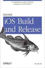 Okładka książki Essential iOS Build and Release. A Comprehensive Guide to Building, Packaging, and Distribution