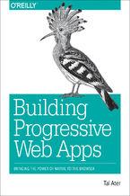 Okładka książki Building Progressive Web Apps. Bringing the Power of Native to the Browser