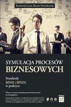 Symulacja procesów biznesowych. Standardy BPMS i BPMN w praktyce