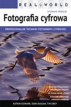 Okładka książki Real World Fotografia cyfrowa. Profesjonalne techniki fotografii cyfrowej. Wydanie III