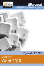 Okładka książki Microsoft Official Academic Course Microsoft Word 2010. Egzamin 77-881
