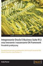 Okładka książki Integrowanie Oracle E-Business Suite R12 oraz tworzenie i rozszerzanie OA Framework. Poradnik praktyczny