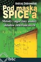 Okładka książki Pod maską SPICE'a. Metody i algorytmy analizy układów elektronicznych
