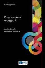 Okładka książki Programowanie w języku R. Analiza danych. Obliczenia. Symulacje