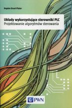 Okładka książki Układy wykorzystujące sterowniki PLC. Projektowanie algorytmów sterowania