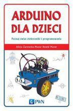 Okładka książki Arduino dla dzieci. Poznaj  świat elektroniki i programowania. Poznaj świat elektroniki i programowania