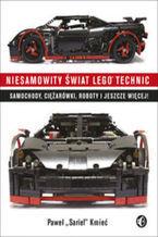 Okładka książki Niesamowity świat Lego Technic. Samochody, ciężarówki, roboty i jeszcze więcej!