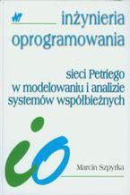 Okładka książki Sieci Petriego w modelowaniu i analizie systemów współbieżnych. Inżynieria oprogramowania